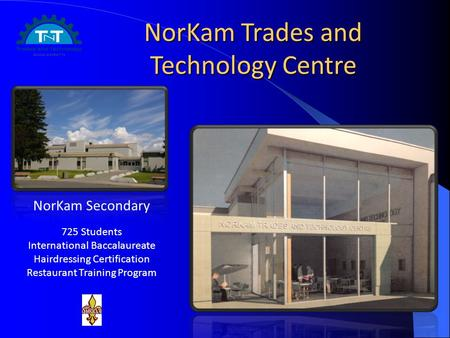 NorKam Trades and Technology Centre NorKam Secondary 725 Students International Baccalaureate Hairdressing Certification Restaurant Training Program.
