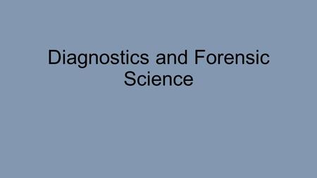 Diagnostics and Forensic Science. Diagnostics Services Diagnosis – determining the cause of an illness or condition Clinical Laboratory Scientists or.