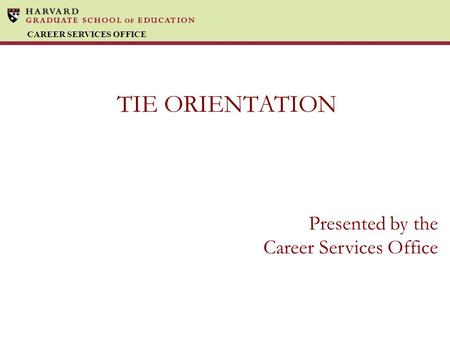 CAREER SERVICES OFFICE TIE ORIENTATION Presented by the Career Services Office.