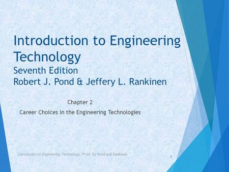 Introduction to Engineering Technology Seventh Edition Robert J. Pond & Jeffery L. Rankinen Chapter 2 Career Choices in the Engineering Technologies Introduction.