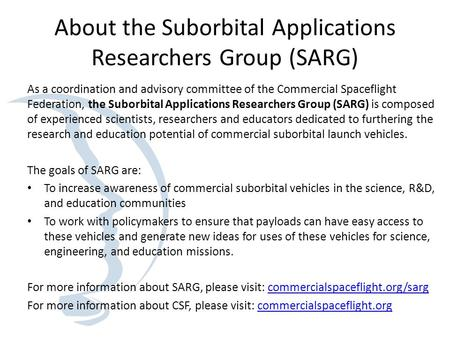About the Suborbital Applications Researchers Group (SARG) As a coordination and advisory committee of the Commercial Spaceflight Federation, the Suborbital.