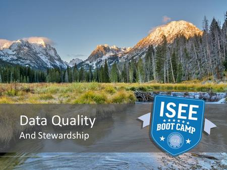 Data Quality And Stewardship. PROVIDED BY THE IDAHO STATE DEPARTMENT OF EDUCATION.