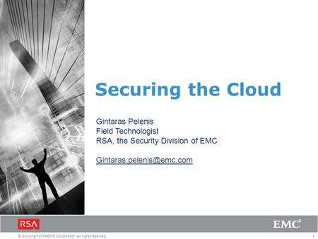 1© Copyright 2014 EMC Corporation. All rights reserved. Securing the Cloud Gintaras Pelenis Field Technologist RSA, the Security Division of EMC