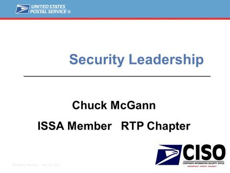 1 All Hands Meeting – July 19, 2011 Security Leadership Chuck McGann ISSA Member RTP Chapter.