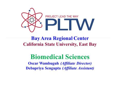 Bay Area Regional Center California State University, East Bay Biomedical Sciences Oscar Wambuguh (Affiliate Director) Debapriya Sengupta (Affiliate Assistant)