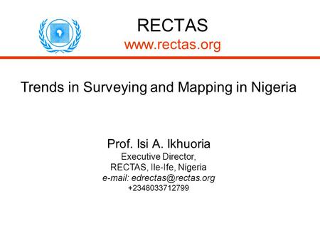 RECTAS  Trends in Surveying and Mapping in Nigeria Prof. Isi A. Ikhuoria Executive Director, RECTAS, Ile-Ife, Nigeria