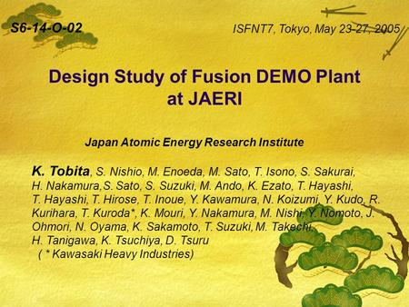 Design Study of Fusion DEMO Plant at JAERI Japan Atomic Energy Research Institute K. Tobita, S. Nishio, M. Enoeda, M. Sato, T. Isono, S. Sakurai, H. Nakamura,S.