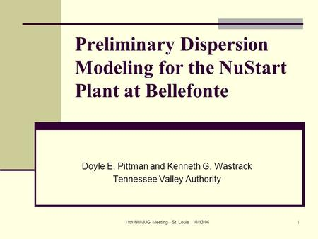 11th NUMUG Meeting - St. Louis 10/13/061 Preliminary Dispersion Modeling for the NuStart Plant at Bellefonte Doyle E. Pittman and Kenneth G. Wastrack Tennessee.