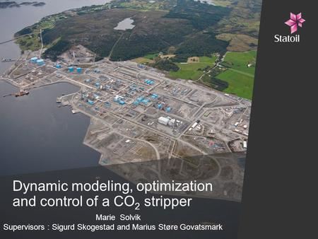 Dynamic modeling, optimization and control of a CO 2 stripper Marie Solvik Supervisors : Sigurd Skogestad and Marius Støre Govatsmark.