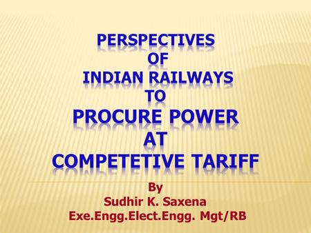 By Sudhir K. Saxena Exe.Engg.Elect.Engg. Mgt/RB. Electricity consumption over Indian Railways for traction & non-traction.
