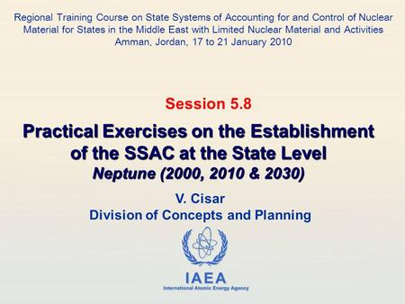 IAEA International Atomic Energy Agency V. Cisar Division of Concepts and Planning Practical Exercises on the Establishment of the SSAC at the State Level.