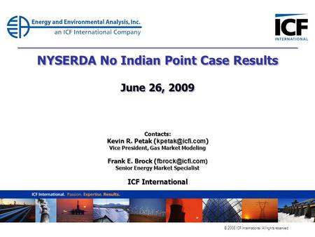 © 2008 ICF International. All rights reserved. NYSERDA No Indian Point Case Results June 26, 2009 Contacts: Kevin R. Petak ( ) Vice President,