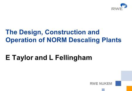 RWE NUKEM The Design, Construction and Operation of NORM Descaling Plants E Taylor and L Fellingham.