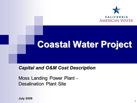 July 2009 1 Coastal Water Project Capital and O&M Cost Description Moss Landing Power Plant - Desalination Plant Site.
