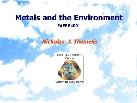 1 Metals and the Environment EAEE E4001 Nickolas J. Themelis.