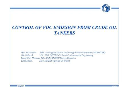SINTEF 27/04/2015 CONTROL OF VOC EMISSION FROM CRUDE OIL TANKERS Otto M.Martens, MSc. Norwegian Marine Technology Research Institute (MARINTEK) Ole Oldervik,