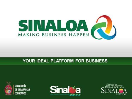 YOUR IDEAL PLATFORM FOR BUSINESS. SINALOA NATURAL RESOURCES & PRIVILEGED LOCATION Located in Northwestern Mexico, Sinaloa is strategically positioned.