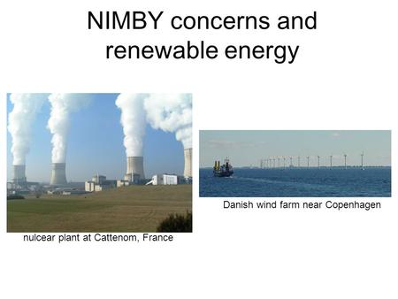 NIMBY concerns and renewable energy nulcear plant at Cattenom, France Danish wind farm near Copenhagen.