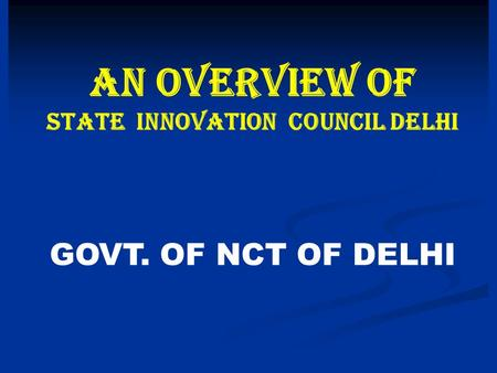 AN OVERVIEW OF STATE INNOVATION COUNCIL DELHI GOVT. OF NCT OF DELHI.
