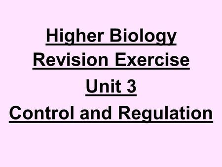 Higher Biology Revision Exercise Unit 3 Control and Regulation.