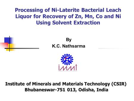 Processing of Ni-Laterite Bacterial Leach Liquor for Recovery of Zn, Mn, Co and Ni Using Solvent Extraction Institute of Minerals and Materials Technology.