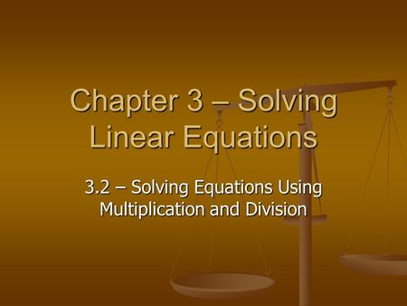 Chapter 3 – Solving Linear Equations 3.2 – Solving Equations Using Multiplication and Division.