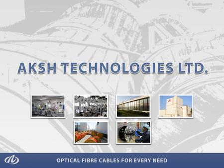 Established in 1986 with 3 Optical Fibre Cable manufacturing units. World's only integrated Optical Fibre, Fibre Reinforced Plastic (FRP) and Optical.