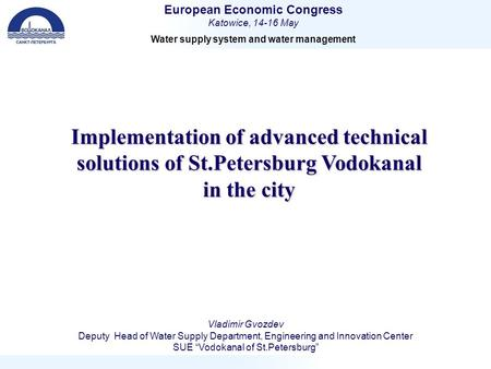 Implementation of advanced technical solutions of St.Petersburg Vodokanal in the city Vladimir Gvozdev Deputy Head of Water Supply Department, Engineering.