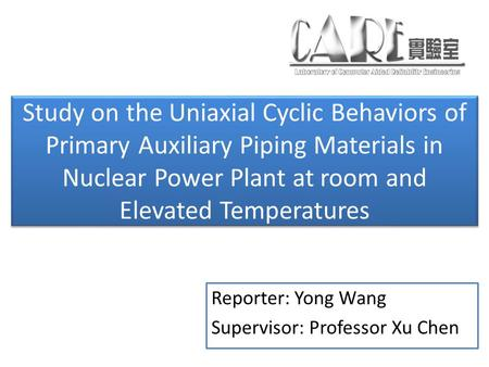 Study on the Uniaxial Cyclic Behaviors of Primary Auxiliary Piping Materials in Nuclear Power Plant at room and Elevated Temperatures Reporter: Yong Wang.