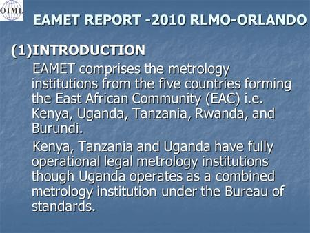 EAMET REPORT -2010 RLMO-ORLANDO EAMET REPORT -2010 RLMO-ORLANDO(1)INTRODUCTION EAMET comprises the metrology institutions from the five countries forming.