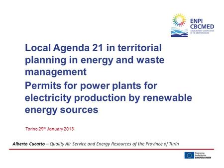 Local Agenda 21 in territorial planning in <strong>energy</strong> and waste management Torino 29 th January 2013 Permits for power plants for electricity production by.