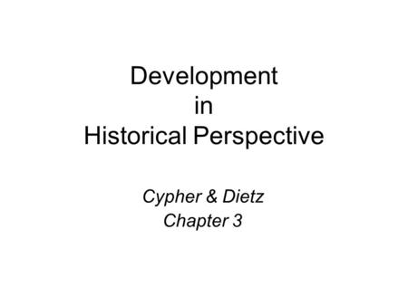 Development in Historical Perspective Cypher & Dietz Chapter 3.