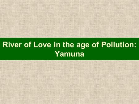 River of Love in the age of Pollution: Yamuna