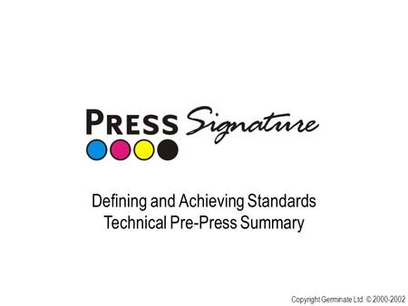 Defining and Achieving Standards Technical Pre-Press Summary Copyright Germinate Ltd. © 2000-2002.