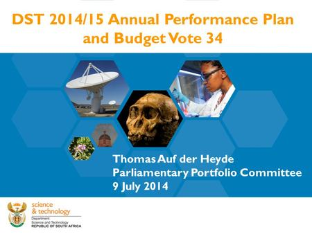 DST 2014/15 Annual Performance Plan and Budget Vote 34 Thomas Auf der Heyde Parliamentary Portfolio Committee 9 July 2014.