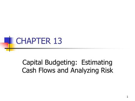Capital Budgeting: Estimating Cash Flows and Analyzing Risk