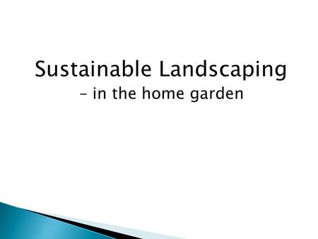Sustainable Landscaping – in the home garden. Presented by GUMLEAF GARDENS.