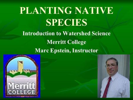 PLANTING NATIVE SPECIES Introduction to Watershed Science Merritt College Marc Epstein, Instructor.