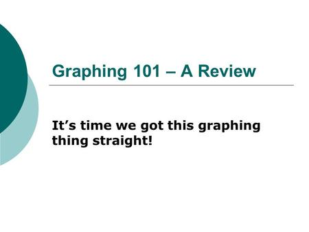 Graphing 101 – A Review It's time we got this graphing thing straight!