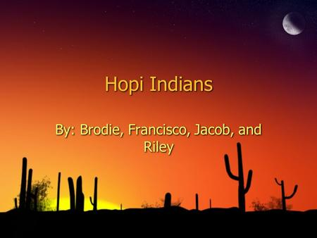 Hopi Indians By: Brodie, Francisco, Jacob, and Riley.