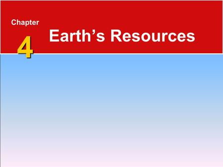 4 Chapter 4 Earth's Resources. 4.1 Renewable and NonRrenewable Resources  Renewable resources can be replenished over fairly short spans of time, such.