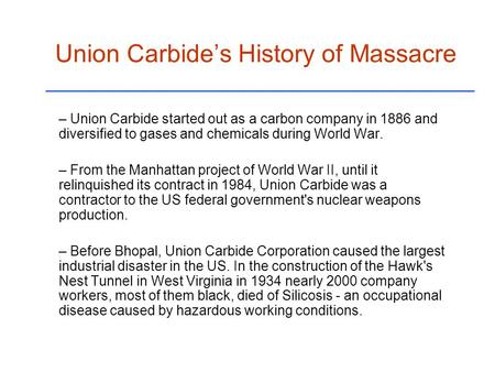 Union Carbide's History of Massacre – Union Carbide started out as a carbon company in 1886 and diversified to gases and chemicals during World War. –