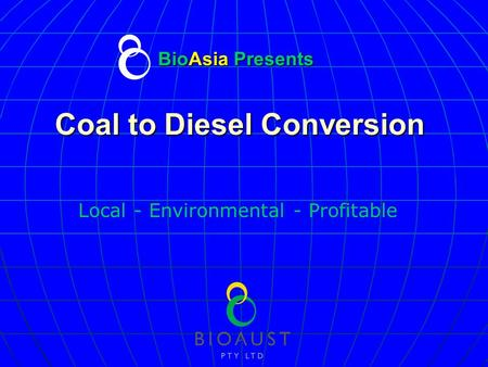 BioAsia Presents Coal to Diesel Conversion Local - Environmental - Profitable.