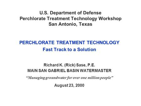 U.S. Department of Defense Perchlorate Treatment Technology Workshop San Antonio, Texas PERCHLORATE TREATMENT TECHNOLOGY Fast Track to a Solution Richard.