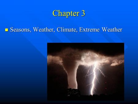 Chapter 3 Seasons, Weather, Climate, Extreme Weather.