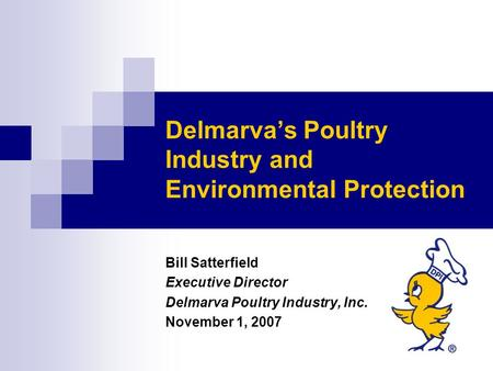 Delmarva's Poultry Industry and Environmental Protection Bill Satterfield Executive Director Delmarva Poultry Industry, Inc. November 1, 2007.