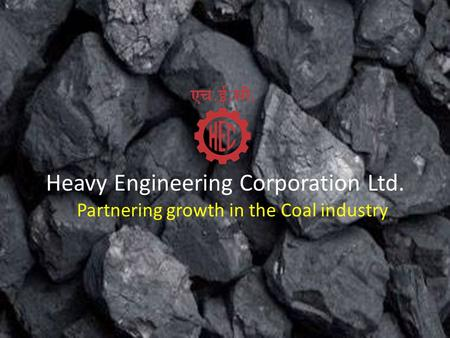 Heavy Engineering Corporation Ltd. Partnering growth in the Coal industry.