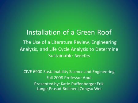 Installation of a Green Roof The Use of a Literature Review, Engineering Analysis, <strong>and</strong> Life Cycle Analysis to Determine Sustainable Benefits CIVE 6900.