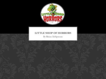 By Rhian McSporran. The first Little shop of horrors was a 1960 comedy film directed by Roger Corman. The film is thought to based on a 1932 story called.