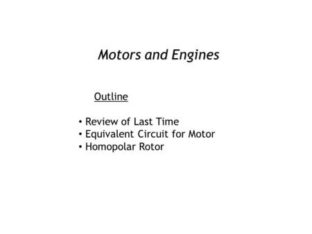 <strong>Motors</strong> and Engines Outline Review of Last Time